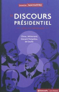 Le discours présidentiel sous la Ve République : Chirac, Mitterrand, Giscard, Pompidou, de Gaulle