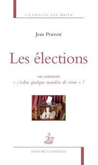 Les élections : ou comment s'eslire quelque manière de vivre ?