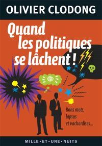 Quand les politiques se lâchent ! : bons mots, lapsus et vachardises...