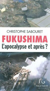 Fukushima : l'apocalypse et après ?