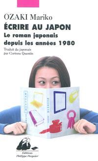 Ecrire au Japon : le roman japonais depuis les années 1980