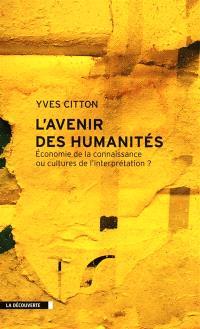 L'avenir des humanités : économie de la connaissance ou cultures de l'interprétation ?