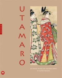 Utamaro : les douze heures des maisons vertes et autres beautés