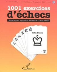 1.001 exercices d'échecs : entraînement tactique du débutant au grand maître