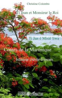 Ti Jean et Monsieur le Roi : contes de la Martinique : bilingue créole-français = Ti Jan é Misié liwa
