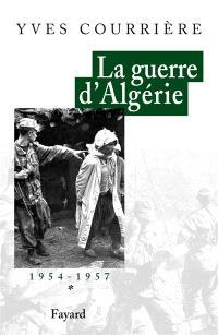La guerre d'Algérie. Volume 1, 1954-1957