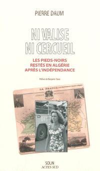 Ni valise, ni cercueil : les pieds-noirs restés en Algérie après l'indépendance