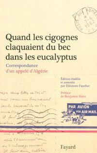 Quand les cigognes claquaient du bec dans les eucalyptus : correspondance d'un appelé d'Algérie (février-juillet 1962)