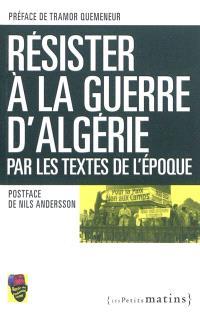 Résister à la guerre d'Algérie, par les textes de l'époque