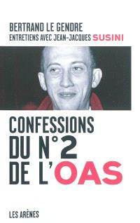 Confessions du n° 2 de l'OAS : entretiens avec Bertrand Le Gendre