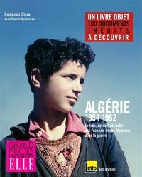 Algérie, 1954-1962 : lettres, carnets et récits des Français et des Algériens dans la guerre