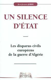 Un silence d'Etat : les disparus civils européens de la guerre d'Algérie