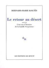 Le retour au désert; Suivi de Cent ans d'histoire de la famille Serpenoise