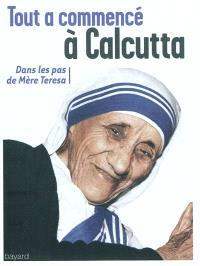 Tout a commencé à Calcutta : dans les pas de mère Teresa