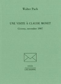 Une visite à Claude Monet : Giverny, novembre 1907