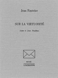 Sur la virtuosité : lettre à Jean Paulhan