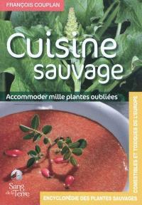 Encyclopédie des plantes sauvages comestibles et toxiques de l'Europe, cuisine sauvage : accommoder mille plantes oubliées