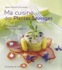 Ma cuisine des plantes sauvages : 150 recettes autour des 4 saisons