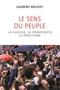 Le sens du peuple : la gauche, la démocratie et le populisme
