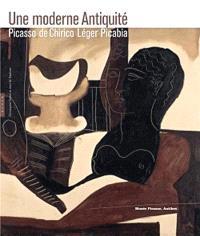 Une moderne Antiquité : Picasso, De Chirico, Léger, Picabia