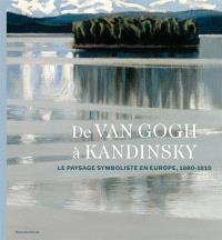De Van Gogh à Kandinsky : le paysage symboliste en Europe, 1880-1910