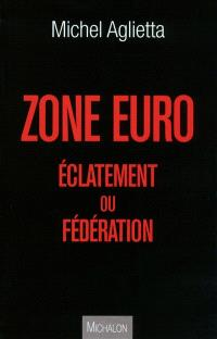 Zone euro : éclatement ou fédération
