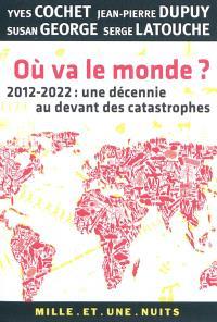 Où va le monde ? : 2012-2020, une décennie au devant des catastrophes
