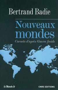 Nouveaux mondes : carnets d'après guerre froide