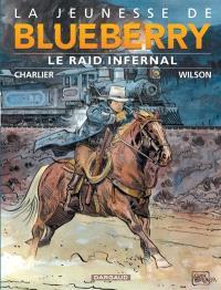 La jeunesse de Blueberry. Volume 6, Le raid infernal