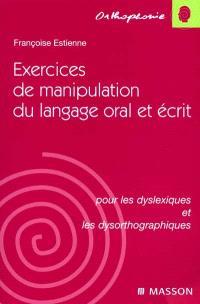 Exercices de manipulation du langage oral et écrit : pour les dyslexiques et les dysorthographiques