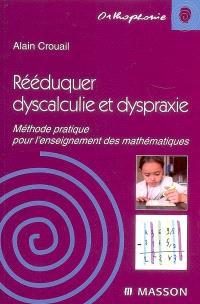 Rééduquer dyscalculie et dyspraxie : méthode pratique pour l'enseignement des mathématiques