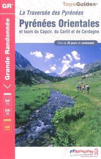 Pyrénées-Orientales : traversée des Pyrénées et tours du Capcir, du Carlit et de Cerdagne : plus de 30 jours de randonnée, GR10, GR 36