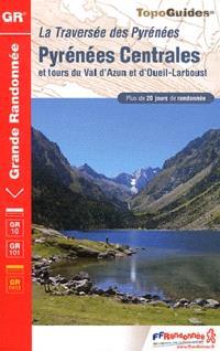 La traversée des Pyrénées : Pyrénées Centrales et tours du Val d'Azun et d'Oueil-Larboust : plus de 20 jours de randonnée