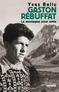 Gaston Rébuffat : la montagne pour amie : biographie