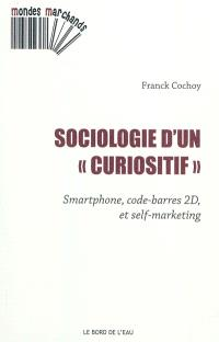 Sociologie d'un curiositif : smartphone, code-barres 2D et self-marketing