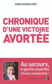 Chronique d'une victoire avortée : au secours, la gauche va perdre l'élection présidentielle !