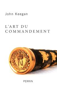 L'art du commandement : Alexandre, Wellington, Grant, Hitler