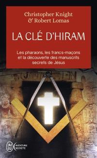 La clé d'Hiram : les pharaons, les francs-maçons et la découverte des manuscrits secrets de Jésus