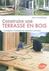 Construire une terrasse en bois : conception, exemples de réalisation pas-à-pas