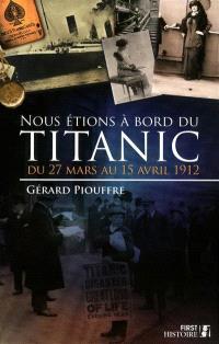 Nous étions à bord du Titanic : du 27 mars au 15 avril 1912