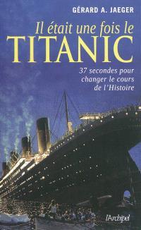 Il était une fois le Titanic : 37 secondes pour changer le cours de l'histoire