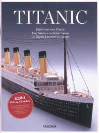 Titanic : le Titanic à monter soi-même = Titanic : build your own Titanic = Titanic : die Titanic zum Selberbauen