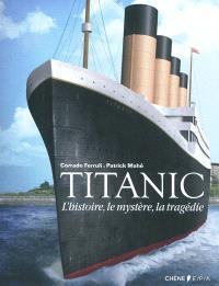 Titanic : l'histoire, le mystère, la tragédie