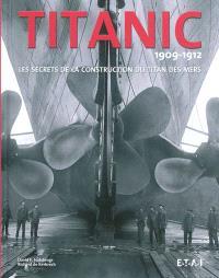 Titanic, 1909-1912 : les secrets de la construction du titan des mers