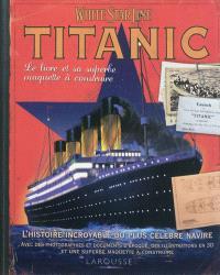 Titanic : White Star Line : le livre et sa superbe maquette à construire