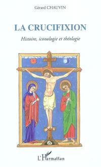 La crucifixion : autour du septénaire onto-cosmologique : histoire, iconologie et théologie