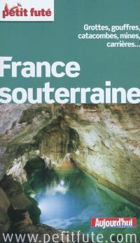 France souterraine : grottes, gouffres, catacombes, mines, carrières...