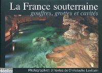 La France souterraine : gouffres, grottes et cavités