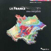 La France sous nos pieds : atlas en 50 géocartes : 50 cartes pour mieux comprendre les enjeux de demain