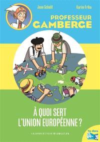 Professeur Gamberge. Volume 9, A quoi sert l'Union européenne ?